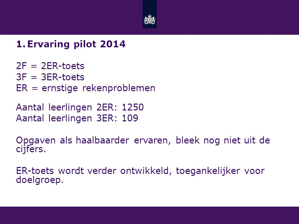 Ervaring pilot 2014 2F = 2ER-toets. 3F = 3ER-toets. ER = ernstige rekenproblemen. Aantal leerlingen 2ER: 1250.