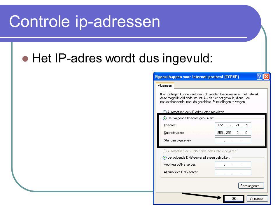 Controle ip-adressen Het IP-adres wordt dus ingevuld: