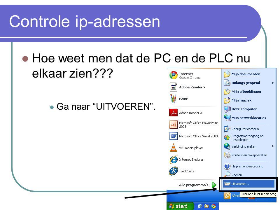 Controle ip-adressen Hoe weet men dat de PC en de PLC nu elkaar zien Ga naar UITVOEREN .
