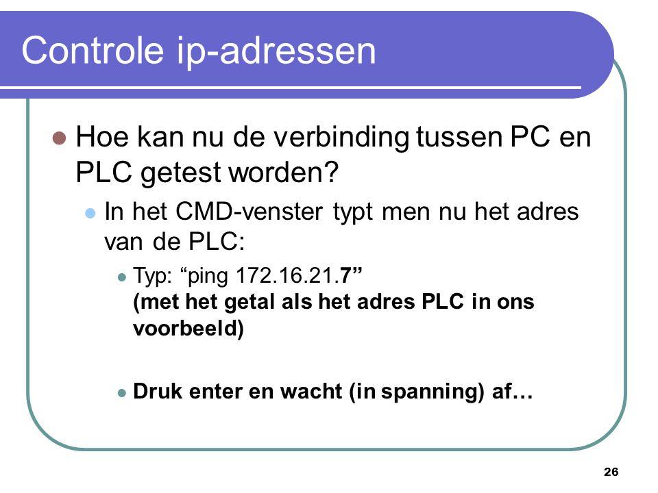 Controle ip-adressen Hoe kan nu de verbinding tussen PC en PLC getest worden In het CMD-venster typt men nu het adres van de PLC: