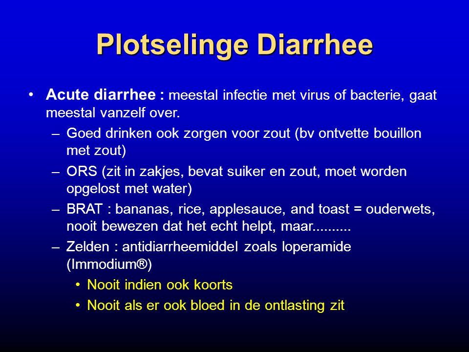 Plotselinge Diarrhee Acute diarrhee : meestal infectie met virus of bacterie, gaat meestal vanzelf over.