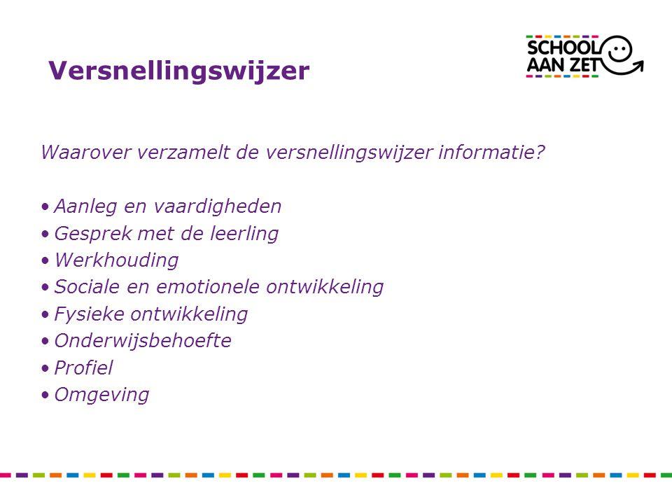 Versnellingswijzer Waarover verzamelt de versnellingswijzer informatie Aanleg en vaardigheden. Gesprek met de leerling.