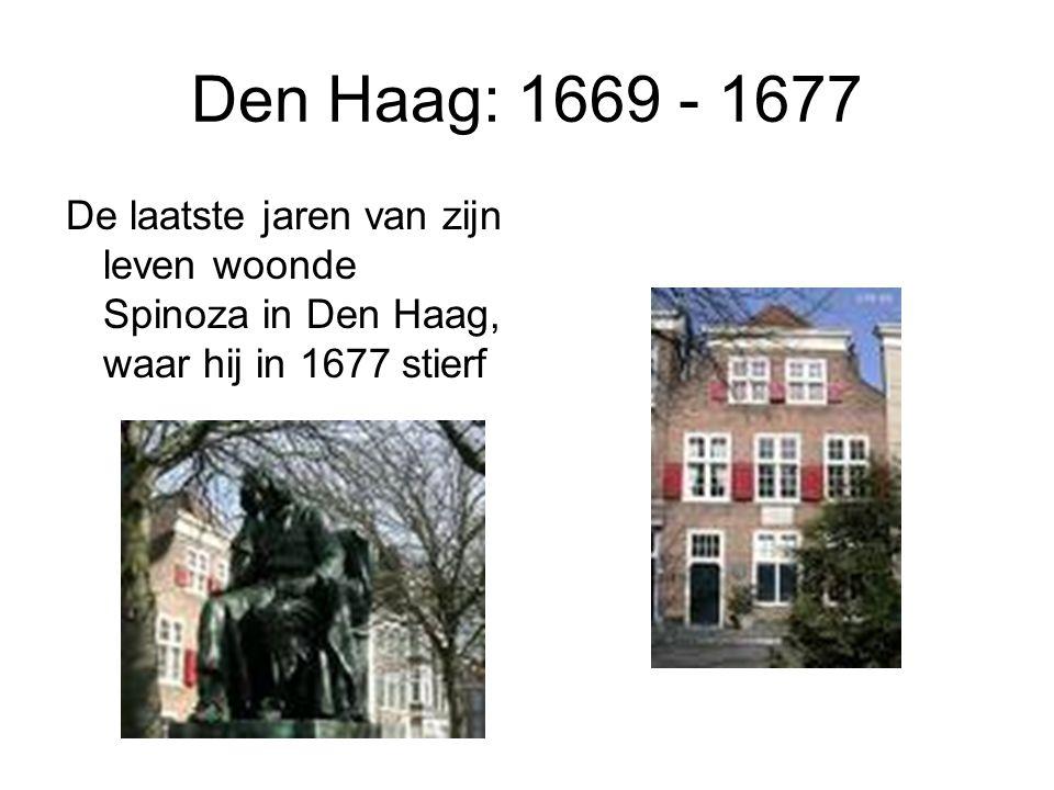Den Haag: 1669 - 1677 De laatste jaren van zijn leven woonde Spinoza in Den Haag, waar hij in 1677 stierf.