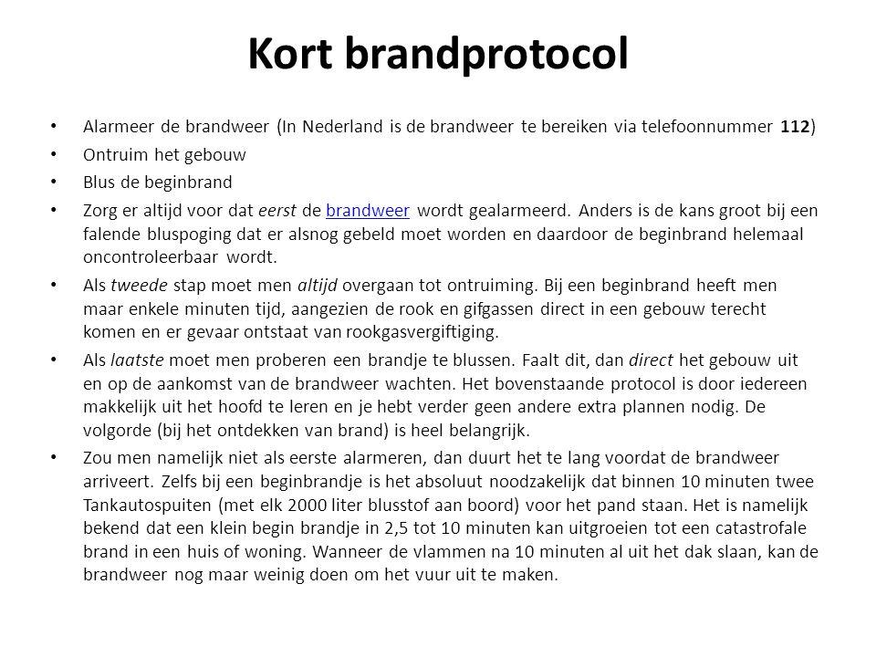 Kort brandprotocol Alarmeer de brandweer (In Nederland is de brandweer te bereiken via telefoonnummer 112)