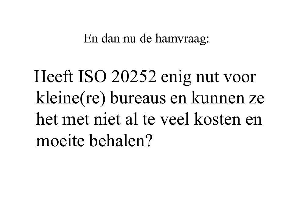 En dan nu de hamvraag: Heeft ISO 20252 enig nut voor kleine(re) bureaus en kunnen ze het met niet al te veel kosten en moeite behalen