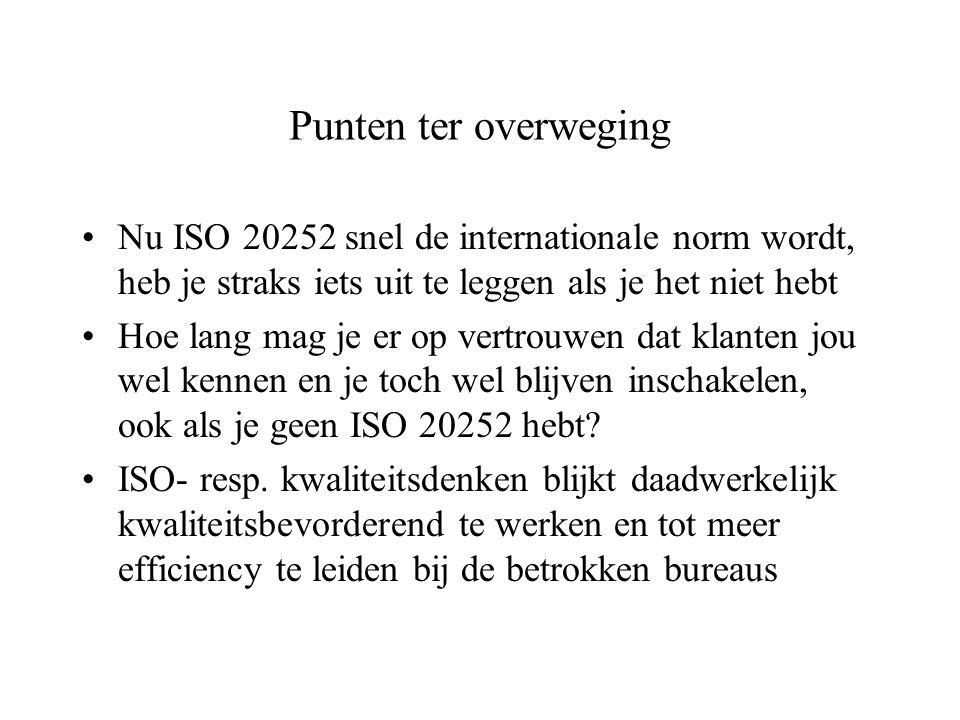 Punten ter overweging Nu ISO 20252 snel de internationale norm wordt, heb je straks iets uit te leggen als je het niet hebt.