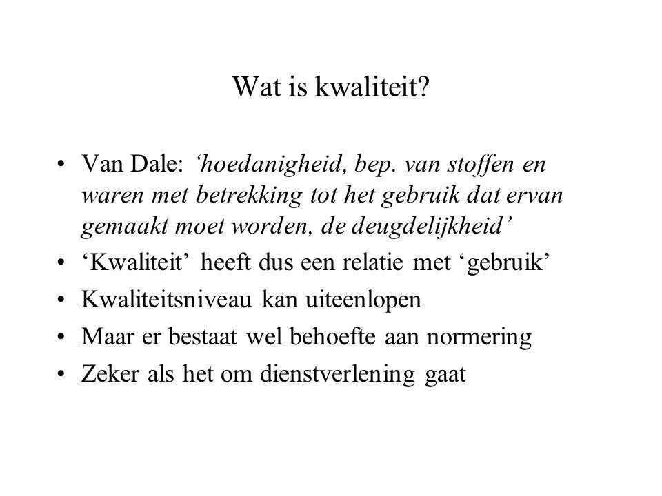 Wat is kwaliteit Van Dale: 'hoedanigheid, bep. van stoffen en waren met betrekking tot het gebruik dat ervan gemaakt moet worden, de deugdelijkheid'