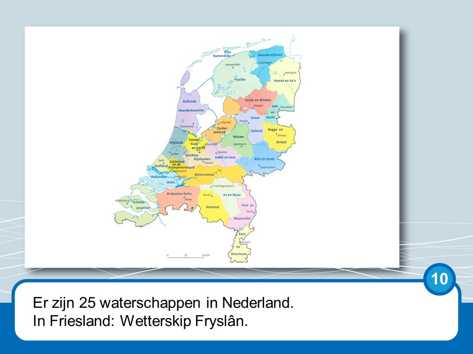 10 Er zijn 25 waterschappen in Nederland.