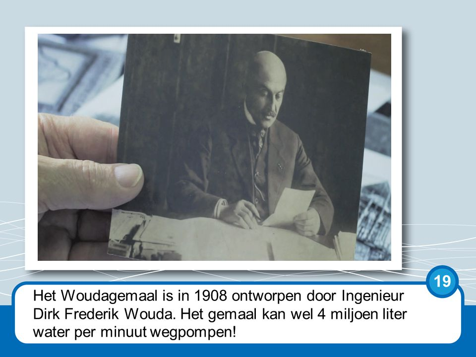 De ontwerper van het Woudagemaal, Dirk Frederik Wouda, werkte als ingenieur bij de Provinciale Waterstaten van Friesland.
