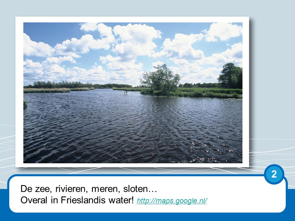 Nederland is een waterland. We zijn omringd door water