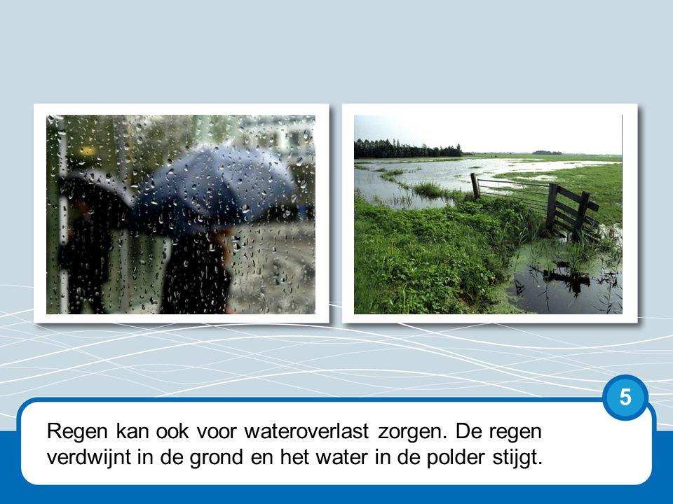 Niet alleen het water uit de zee en de rivieren vormt een bedreiging voor het land: ook regen kan tot wateroverlast leiden.