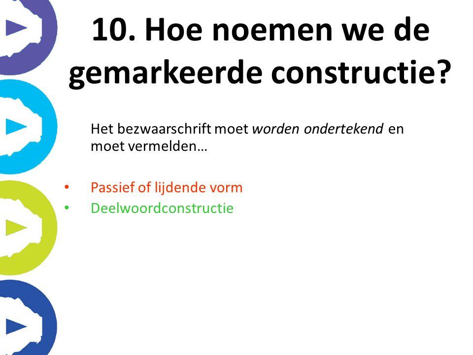10. Hoe noemen we de gemarkeerde constructie