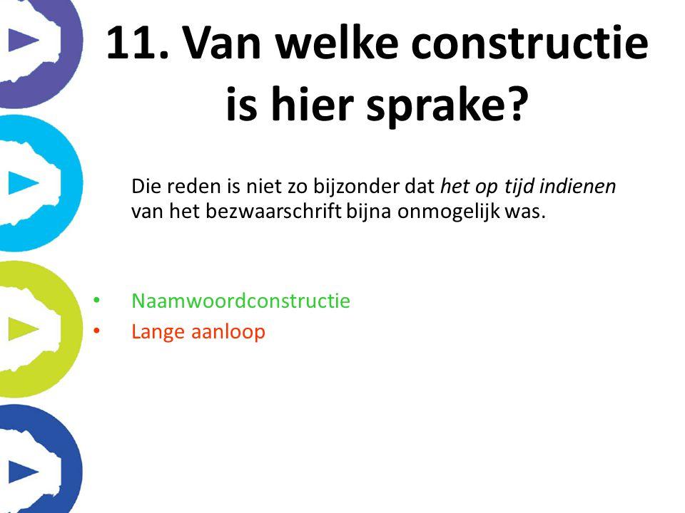 11. Van welke constructie is hier sprake