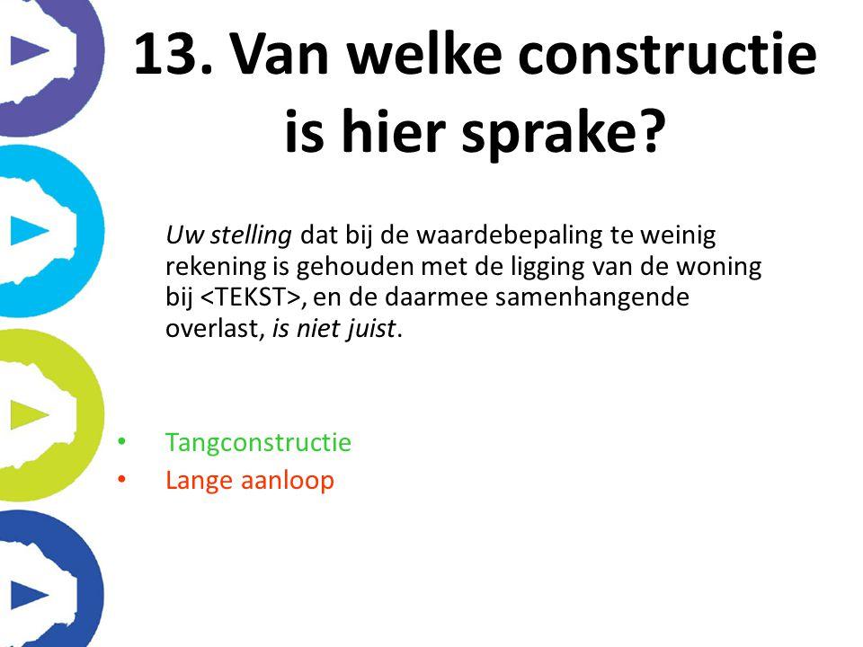 13. Van welke constructie is hier sprake