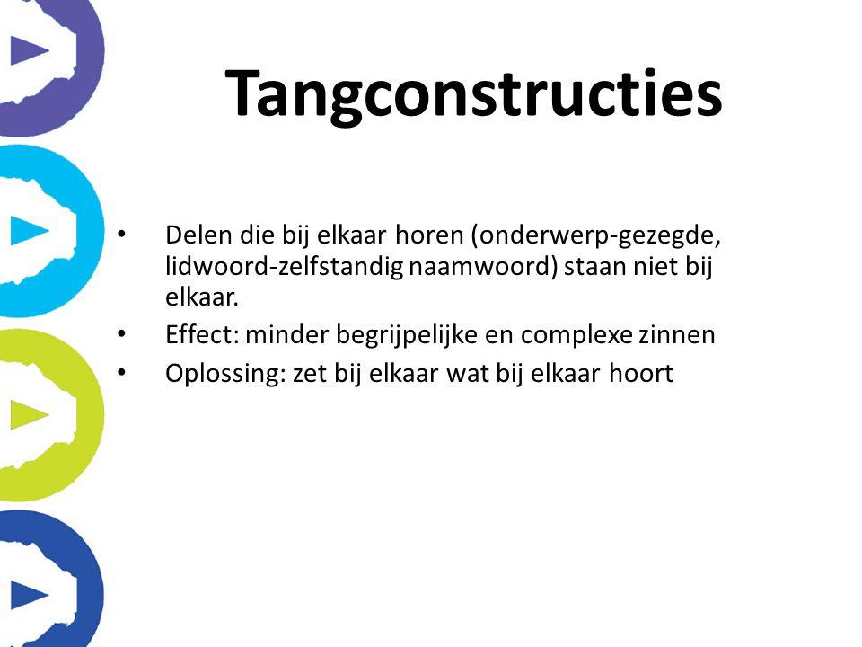 Tangconstructies Delen die bij elkaar horen (onderwerp-gezegde, lidwoord-zelfstandig naamwoord) staan niet bij elkaar.