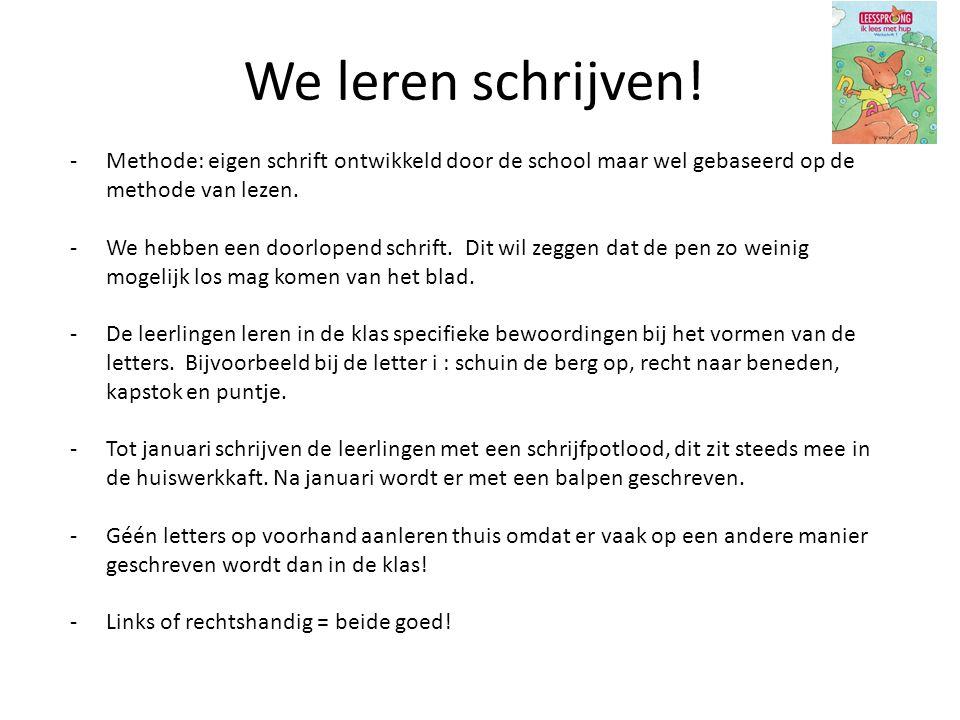We leren schrijven! Methode: eigen schrift ontwikkeld door de school maar wel gebaseerd op de methode van lezen.