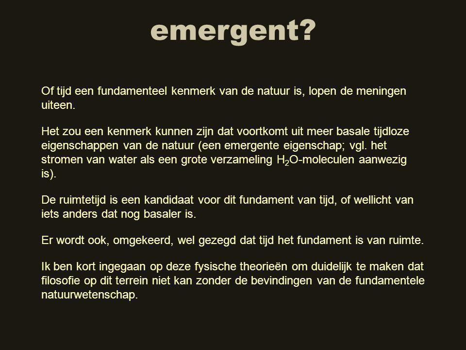 emergent Of tijd een fundamenteel kenmerk van de natuur is, lopen de meningen uiteen.