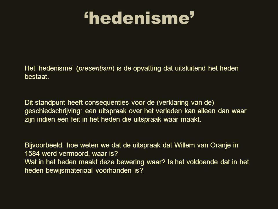 'hedenisme' Het 'hedenisme' (presentism) is de opvatting dat uitsluitend het heden bestaat.