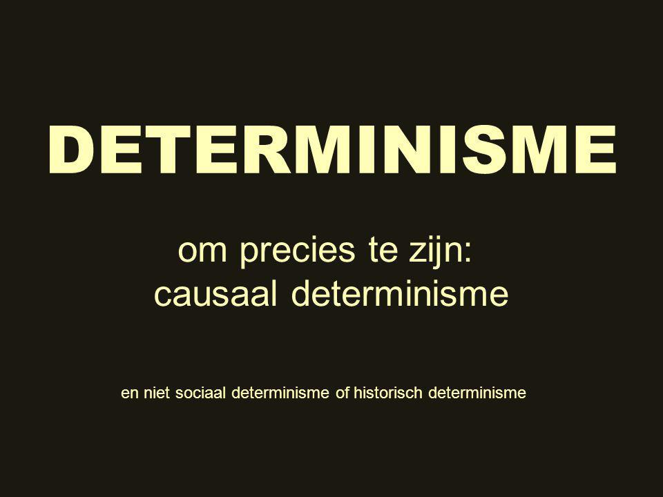 DETERMINISME om precies te zijn: causaal determinisme