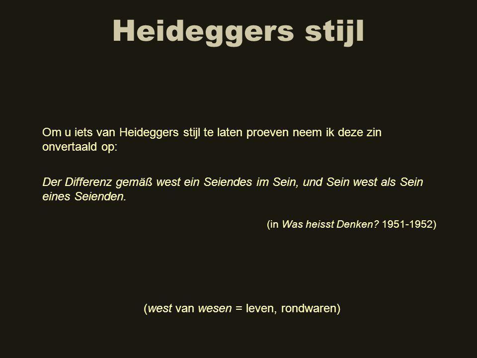 Heideggers stijl Om u iets van Heideggers stijl te laten proeven neem ik deze zin onvertaald op: