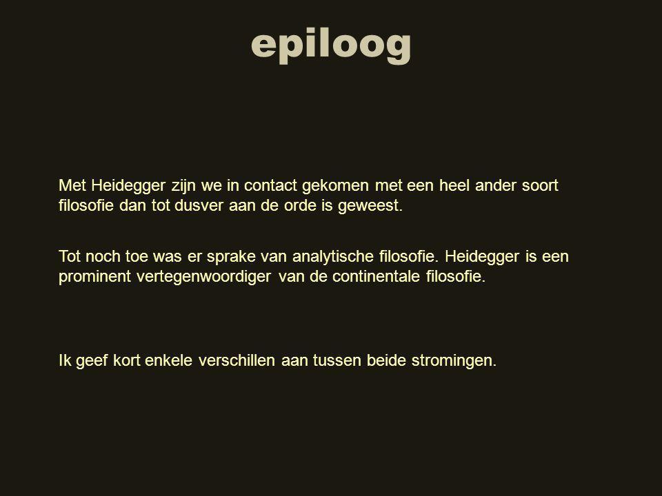 epiloog Met Heidegger zijn we in contact gekomen met een heel ander soort filosofie dan tot dusver aan de orde is geweest.