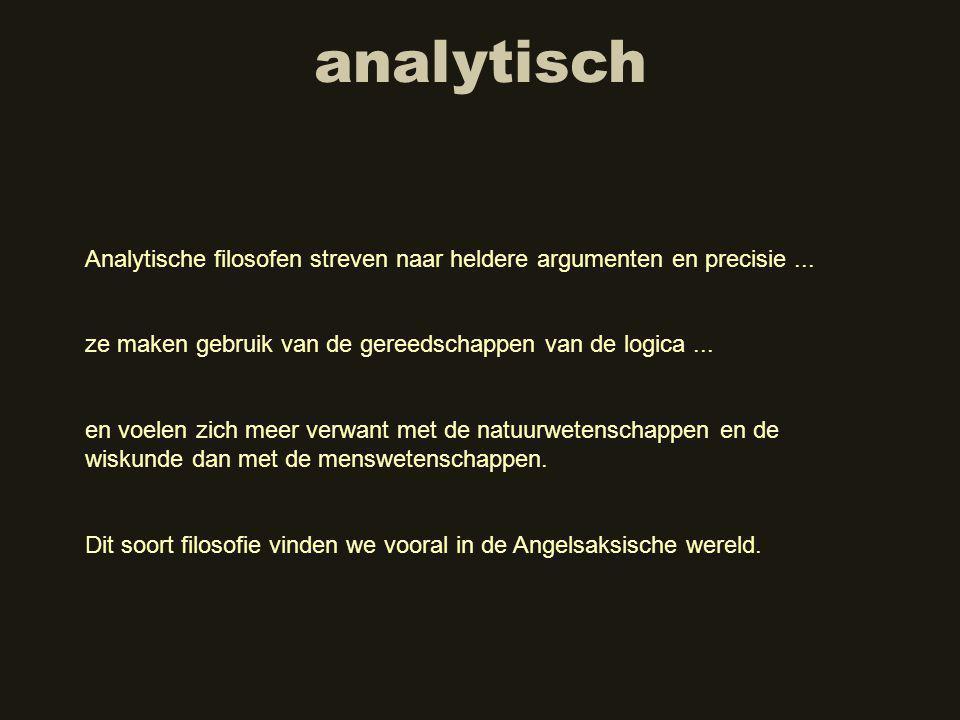 analytisch Analytische filosofen streven naar heldere argumenten en precisie ... ze maken gebruik van de gereedschappen van de logica ...