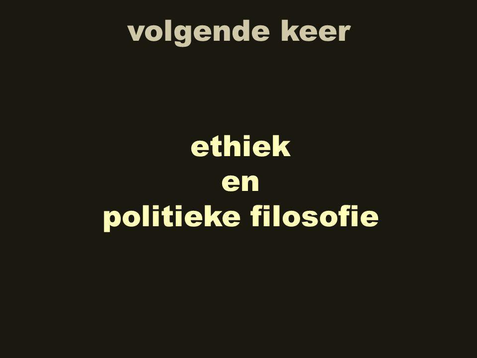volgende keer ethiek en politieke filosofie