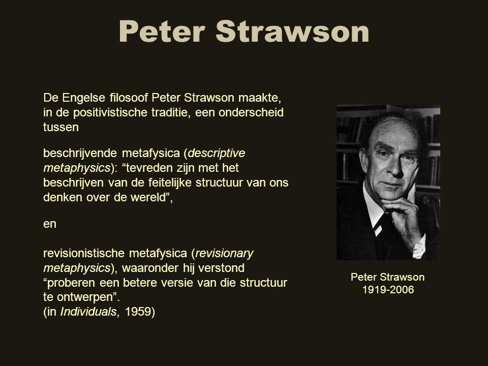 Peter Strawson De Engelse filosoof Peter Strawson maakte, in de positivistische traditie, een onderscheid tussen.