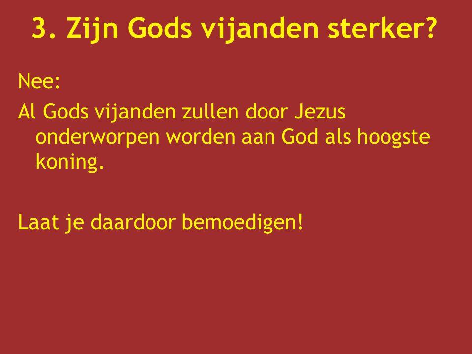 3. Zijn Gods vijanden sterker