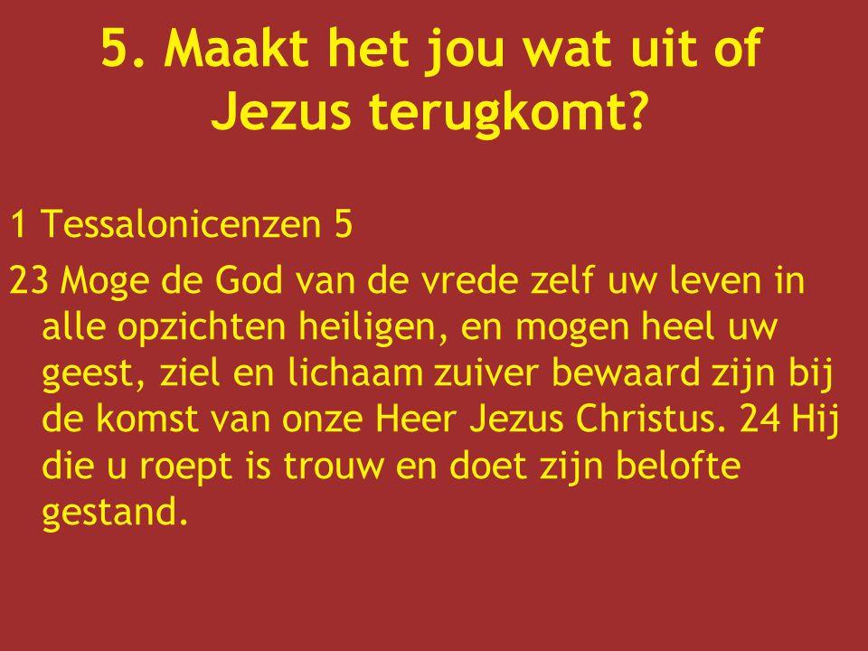 5. Maakt het jou wat uit of Jezus terugkomt