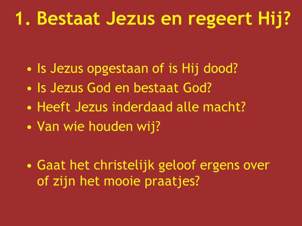 1. Bestaat Jezus en regeert Hij