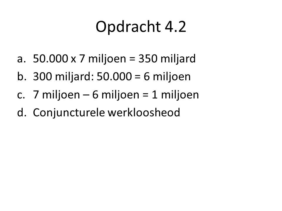 Opdracht 4.2 50.000 x 7 miljoen = 350 miljard