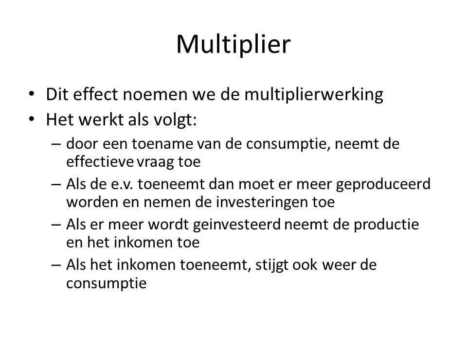 Multiplier Dit effect noemen we de multiplierwerking