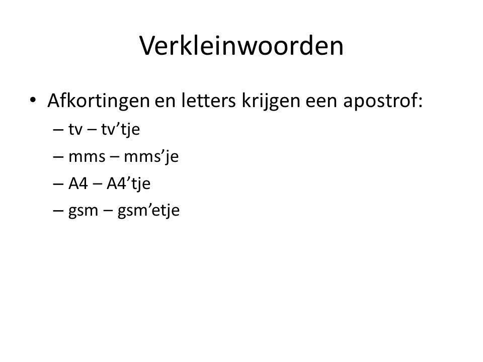 Verkleinwoorden Afkortingen en letters krijgen een apostrof: