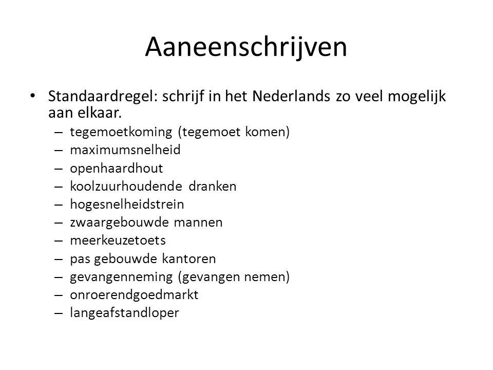 Aaneenschrijven Standaardregel: schrijf in het Nederlands zo veel mogelijk aan elkaar. tegemoetkoming (tegemoet komen)