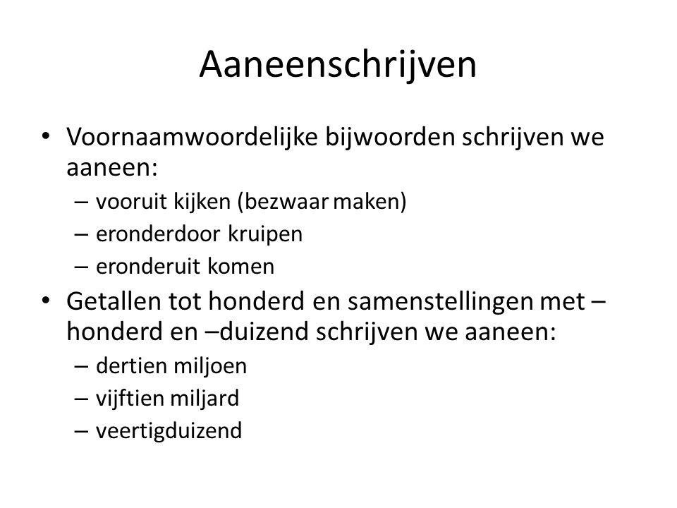 Aaneenschrijven Voornaamwoordelijke bijwoorden schrijven we aaneen: