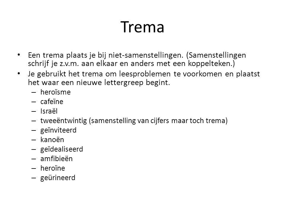 Trema Een trema plaats je bij niet-samenstellingen. (Samenstellingen schrijf je z.v.m. aan elkaar en anders met een koppelteken.)