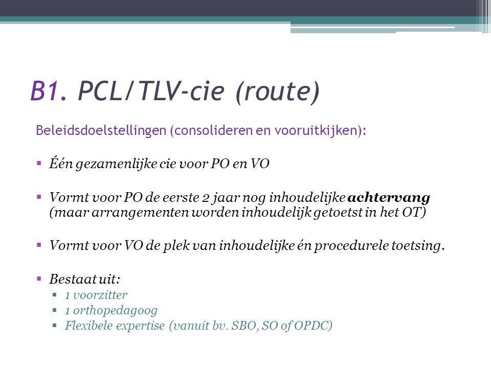 B1. PCL/TLV-cie (route) Beleidsdoelstellingen (consolideren en vooruitkijken): Één gezamenlijke cie voor PO en VO.