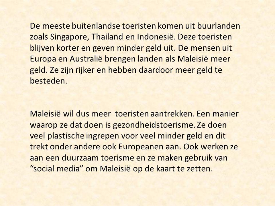 De meeste buitenlandse toeristen komen uit buurlanden zoals Singapore, Thailand en Indonesië. Deze toeristen blijven korter en geven minder geld uit. De mensen uit Europa en Australië brengen landen als Maleisië meer geld. Ze zijn rijker en hebben daardoor meer geld te besteden.