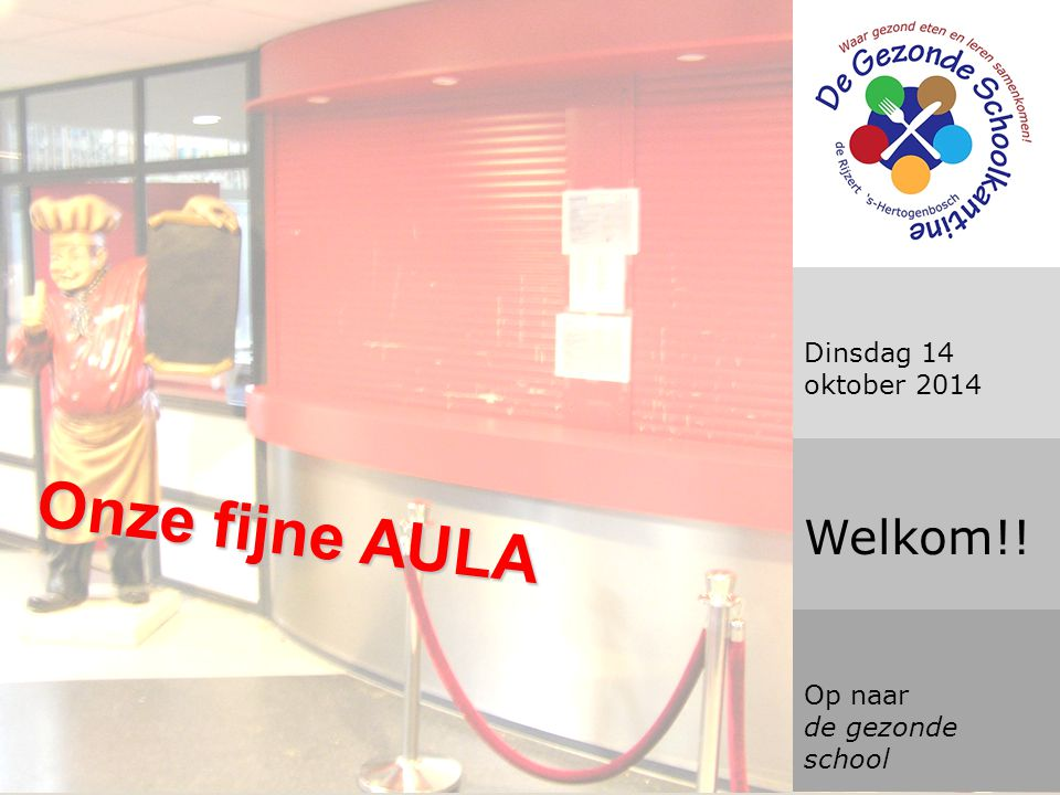 Onze fijne AULA Welkom!! Dinsdag 14 oktober 2014 Op naar