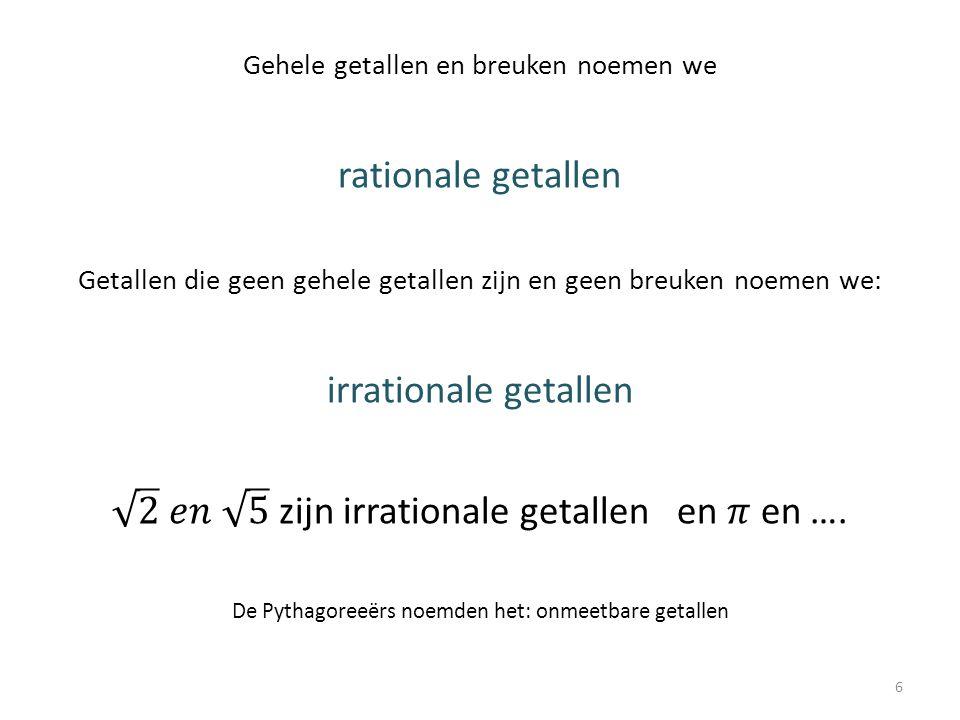 2 𝑒𝑛 5 zijn irrationale getallen en 𝜋 en ….