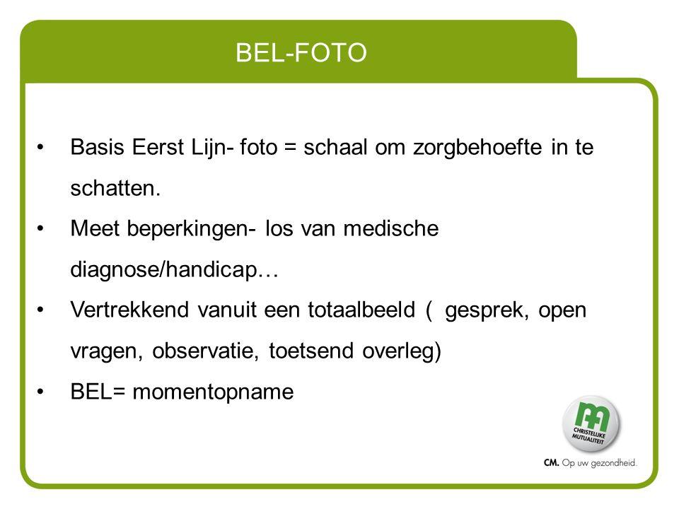 BEL-FOTO Basis Eerst Lijn- foto = schaal om zorgbehoefte in te schatten. Meet beperkingen- los van medische diagnose/handicap…