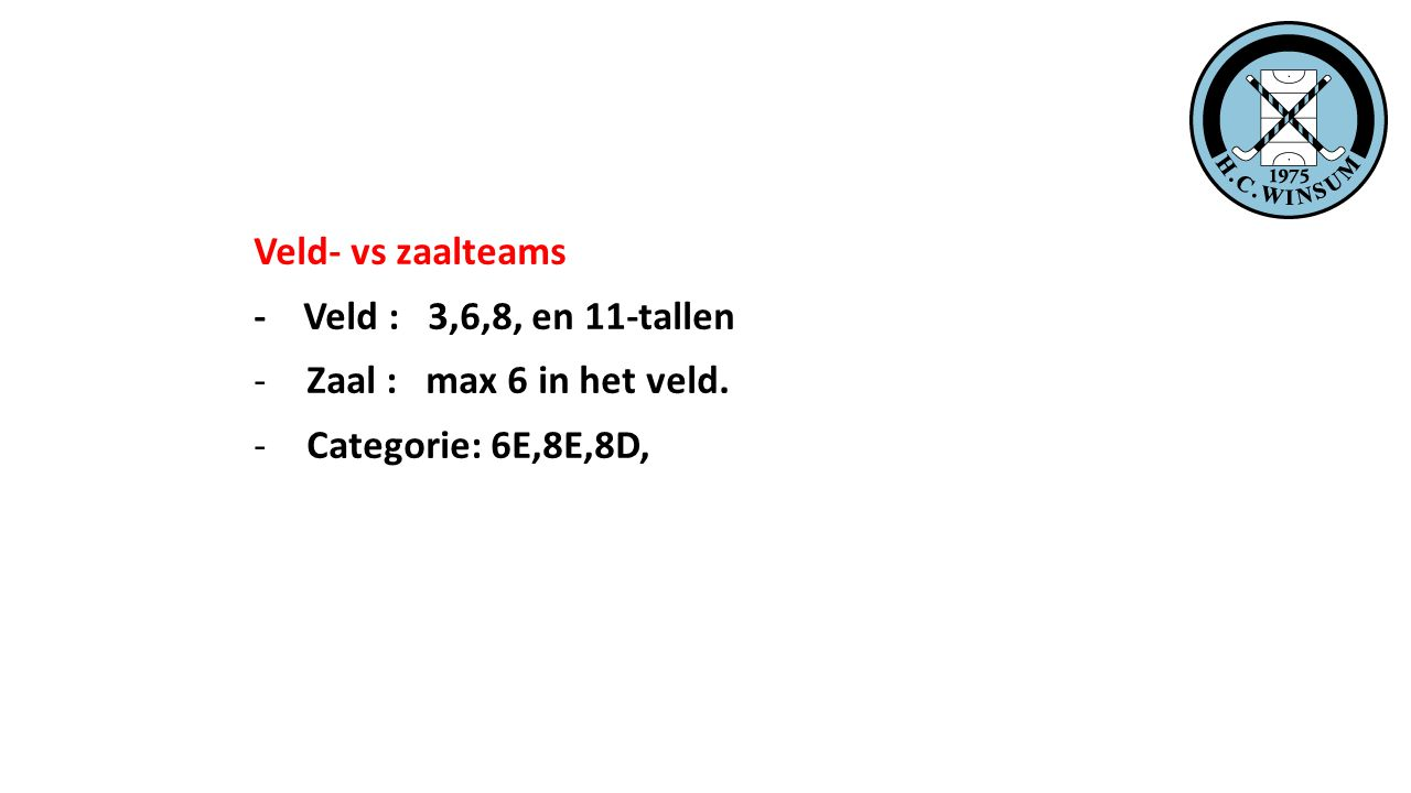 Veld- vs zaalteams - Veld : 3,6,8, en 11-tallen