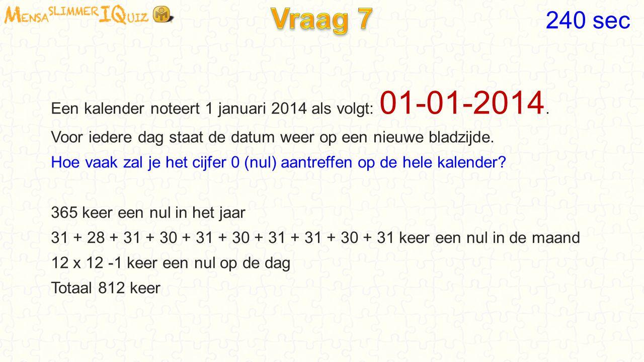 Vraag 7 240 sec. Een kalender noteert 1 januari 2014 als volgt: 01-01-2014. Voor iedere dag staat de datum weer op een nieuwe bladzijde.