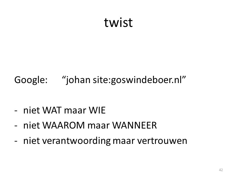 twist Google: johan site:goswindeboer.nl niet WAT maar WIE
