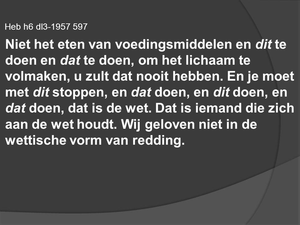 Heb h6 dl3-1957 597 Niet het eten van voedingsmiddelen en dit te doen en dat te doen, om het lichaam te volmaken, u zult dat nooit hebben.