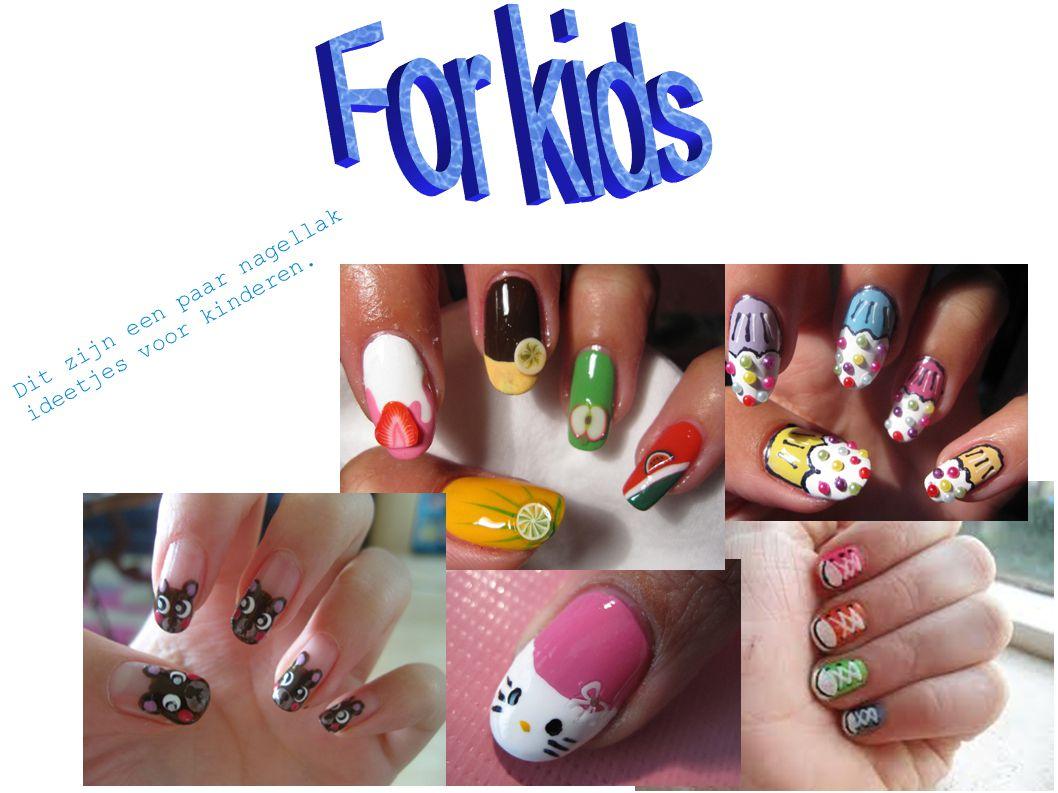 For kids Dit zijn een paar nagellak ideetjes voor kinderen.