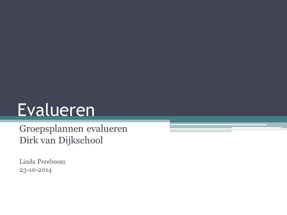 Groepsplannen evalueren Dirk van Dijkschool Linda Pereboom 23-10-2014