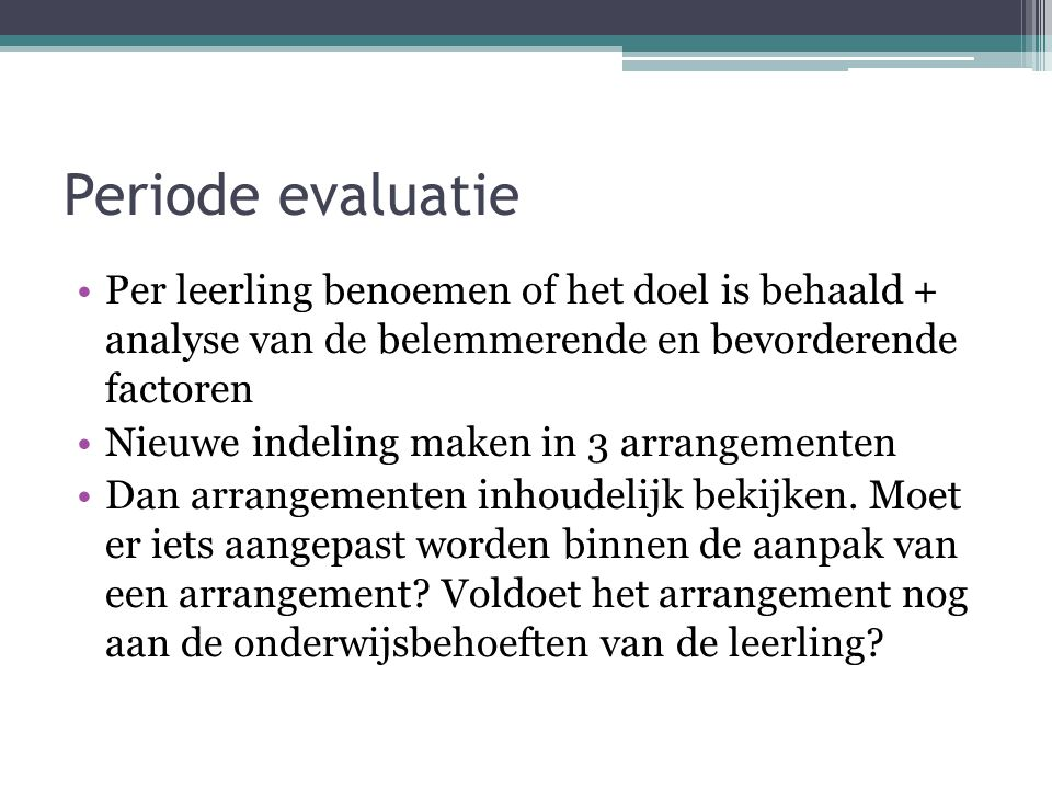Periode evaluatie Per leerling benoemen of het doel is behaald + analyse van de belemmerende en bevorderende factoren.