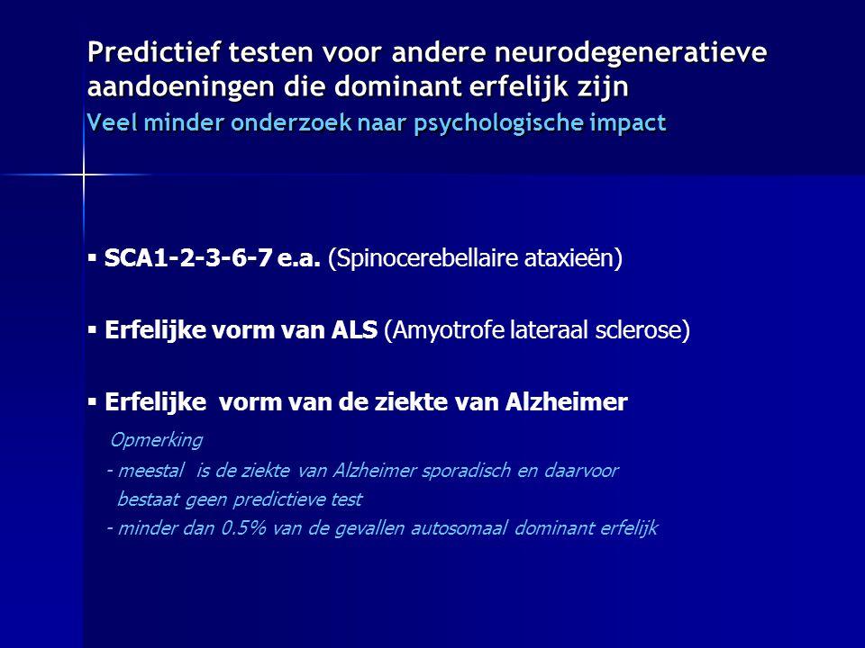 Predictief testen voor andere neurodegeneratieve aandoeningen die dominant erfelijk zijn Veel minder onderzoek naar psychologische impact
